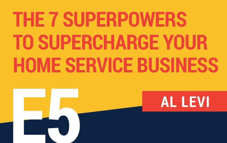 E5: The Seven Superpowers To Supercharge Your Home Service Business