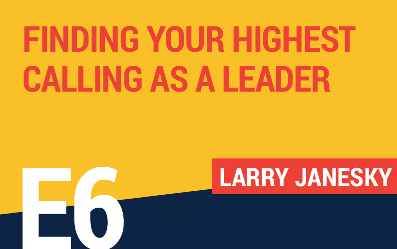 E6: Finding Your Highest Calling As A Leader