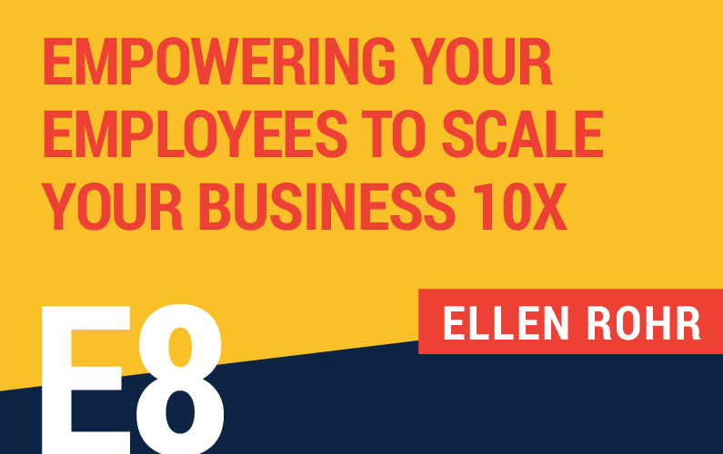 E8: Empowering Your Employees To Scale Your Business 10x