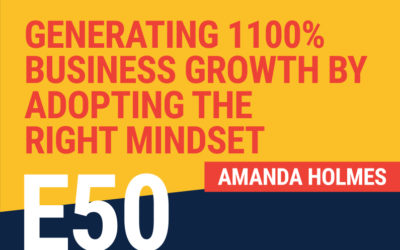 E50: Generating 1100% Business Growth By Adopting The Right Mindset
