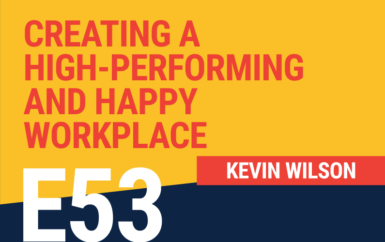 E53: Creating a High-Performing and Happy Workplace