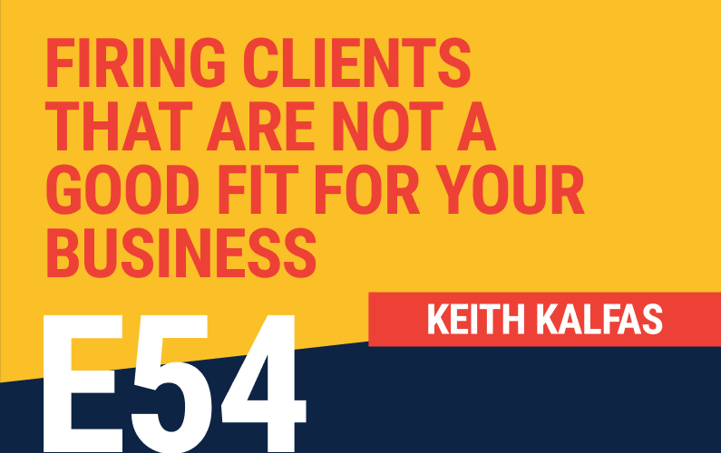 E54: Firing Clients That Are Not A Good Fit For Your Business