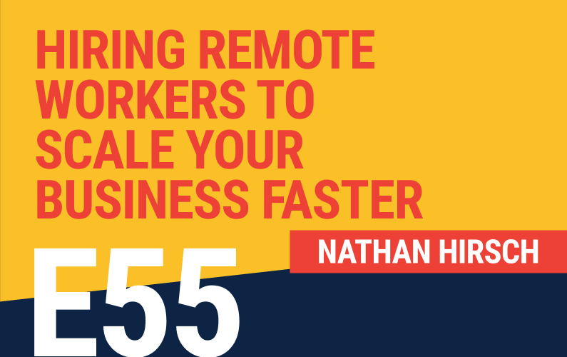 E55: Hiring Remote Workers to Scale Your Business Faster