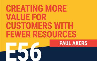 E56: Creating More Value For Customers With Fewer Resources