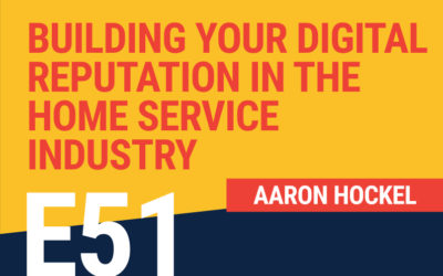 E51: Building Your Digital Reputation In The Home Service Industry