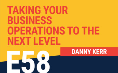 E58: Taking Your Business Operations To The Next Level