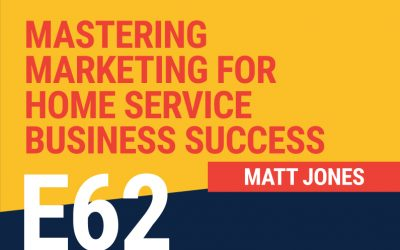 E62: Mastering Marketing for Home Service Business Success