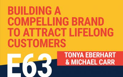 E63: Building A Compelling Brand To Attract Lifelong Customers
