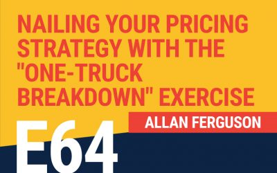 "E64: Nailing Your Pricing Strategy With The ""One-Truck Breakdown"" Exercise"