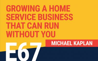 E67: Growing A Home Service Business That Can Run Without You