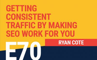 E70: Getting Consistent Traffic by Making SEO Work for You