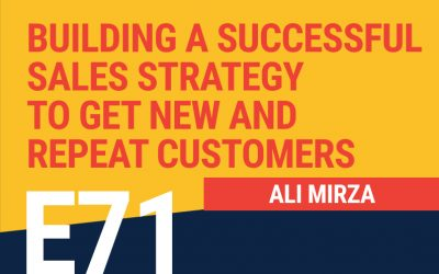 E71: Building A Successful Sales Strategy to Get New and Repeat Customers