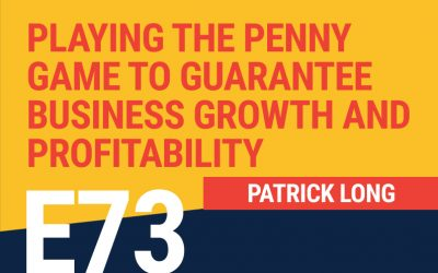 E73: Playing the Penny Game to Guarantee Business Growth and Profitability