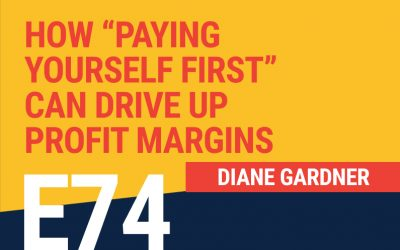 """E74: How """"Paying Yourself First"""" Can Drive Up Profit Margins"""