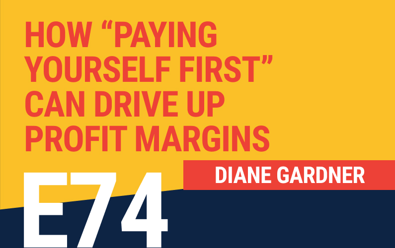 "E74: How ""Paying Yourself First"" Can Drive Up Profit Margins"