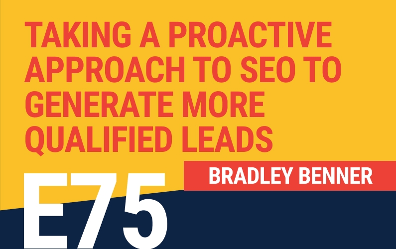 E75: Taking a Proactive Approach to SEO to Generate More Qualified Leads