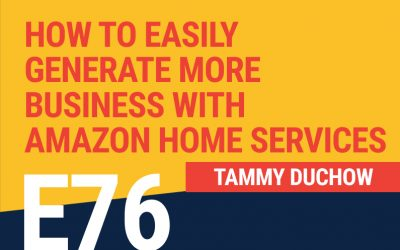 E76: How to Easily Generate More Business with Amazon Home Services