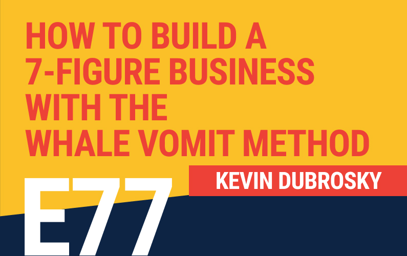 E77: How To Build a 7-Figure Business With The Whale Vomit Method