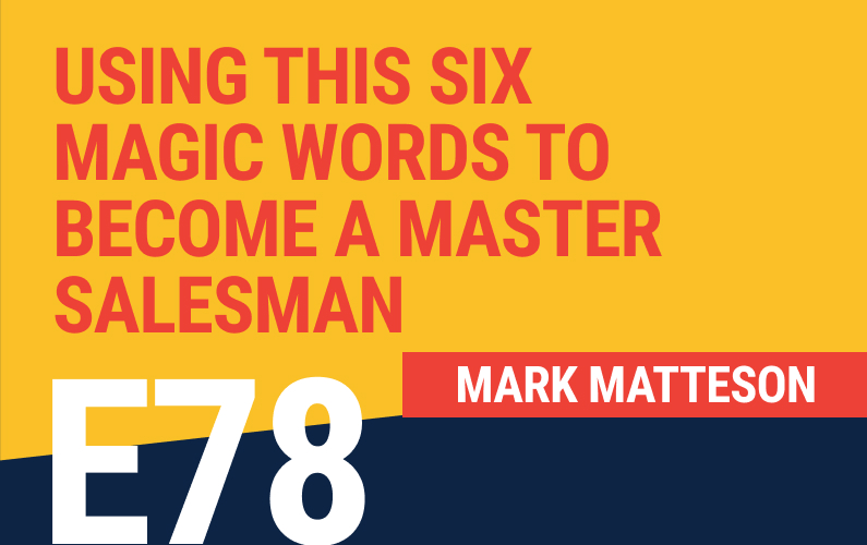 E78: Using this Six Magic Words to Become a Master Salesman