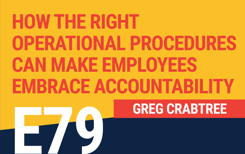 E79: How the Right Operational Procedures Can Make Employees Embrace Accountability
