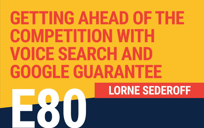 E80: Getting Ahead of The Competition with Voice Search and Google Guarantee