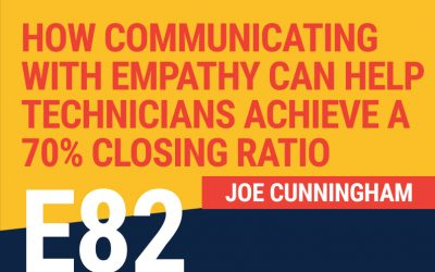 E82: How Communicating with Empathy Can Help Technicians Achieve a 70% Closing Ratio