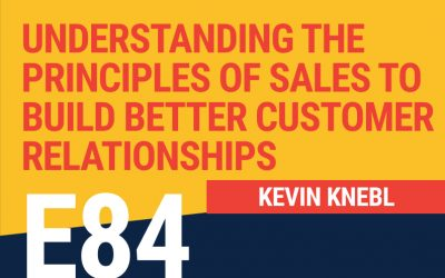 E84: Understanding the Principles of Sales to Build Better Customer Relationships