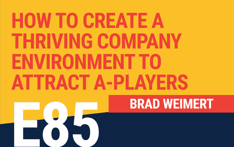 E85: How to Create a Thriving Company Environment to Attract A-Players