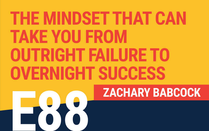 E88: The Mindset That Can Take You From Outright Failure To Overnight Success