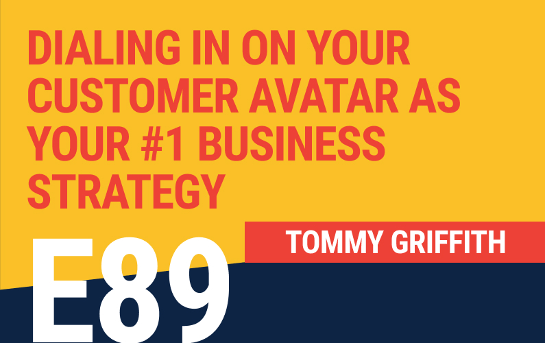 E89: Dialing In On Your Customer Avatar As Your #1 Business Strategy