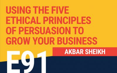 E91: Using The Five Ethical Principles Of Persuasion To Grow Your Business