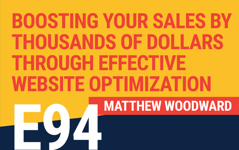 E94: Boosting Your Sales By Thousands Of Dollars Through Effective Website Optimization