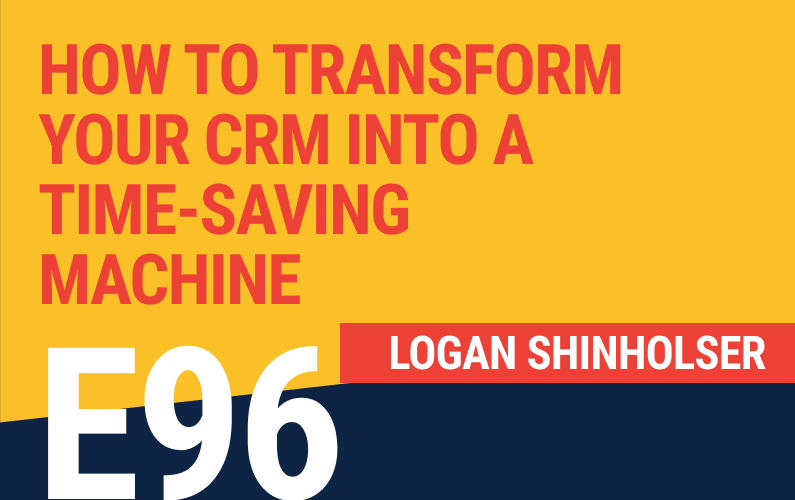 E96: How to Transform Your CRM Into a Time-Saving Machine