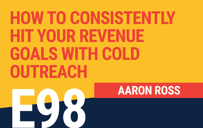 E98: How to Consistently Hit Your Revenue Goals With Cold Outreach