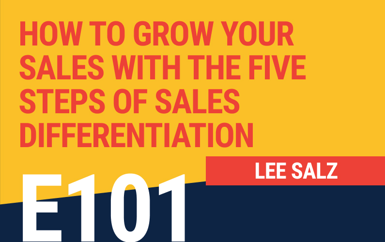 E101: How To Grow Your Sales With The Five Steps of Sales Differentiation