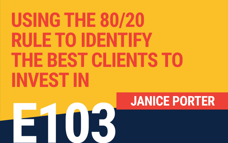 E103: Using The 80/20 Rule to Identify The Best Clients To Invest In