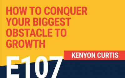 E107: How To Conquer Your Biggest Obstacle To Growth