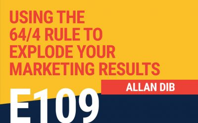 E109: Using The 64/4 Rule To Explode Your Marketing Results