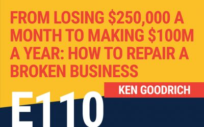 E110: From Losing $250,000 A Month To Making $100M A Year: How To Repair A Broken Business