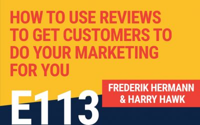 E113: How To Use Reviews To Get Customers To Do Your Marketing For You