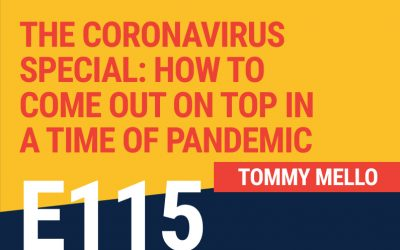 E115: The Coronavirus Special: How To Come Out On Top In A Time of Pandemic