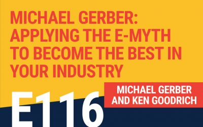 E116: Michael Gerber: Applying the E-myth to Become The Best In Your Industry