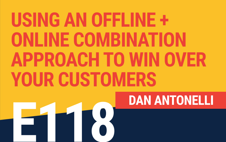 E118: Using an Offline + Online Combination Approach to Win Over Your Customers