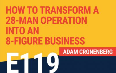 E119: How To Transform A 28-Man Operation Into An 8-Figure Business