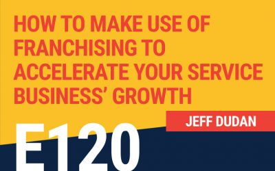 E120: How to Make Use of Franchising to Accelerate Your Service Business' Growth
