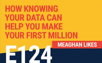 E124: How Knowing Your Data Can Help You Make Your First Million