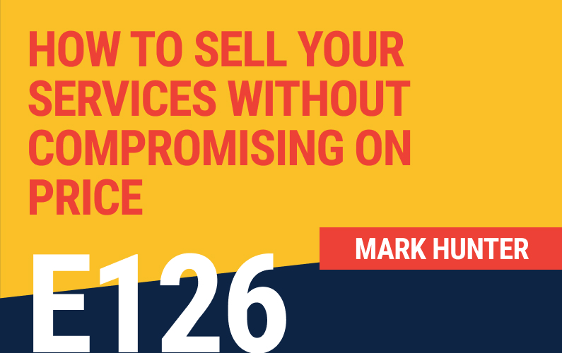 E126: How To Sell Your Services Without Compromising on Price