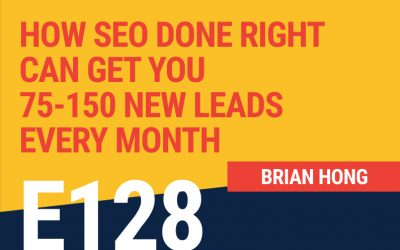 E128: How SEO Done Right Can Get You 75-150 New Leads Every Month