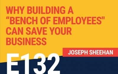 "E132: Why Building A ""Bench Of Employees"" Can Save Your Business"