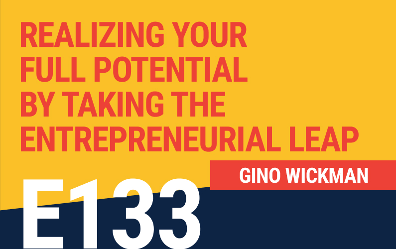 E133: Gino Wickman: Realizing Your Full Potential By Taking The Entrepreneurial Leap
